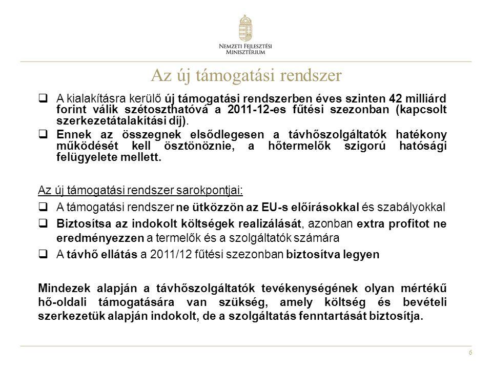 6 Az új támogatási rendszer  A kialakításra kerülő új támogatási rendszerben éves szinten 42 milliárd forint válik szétoszthatóvá a 2011-12-es fűtési