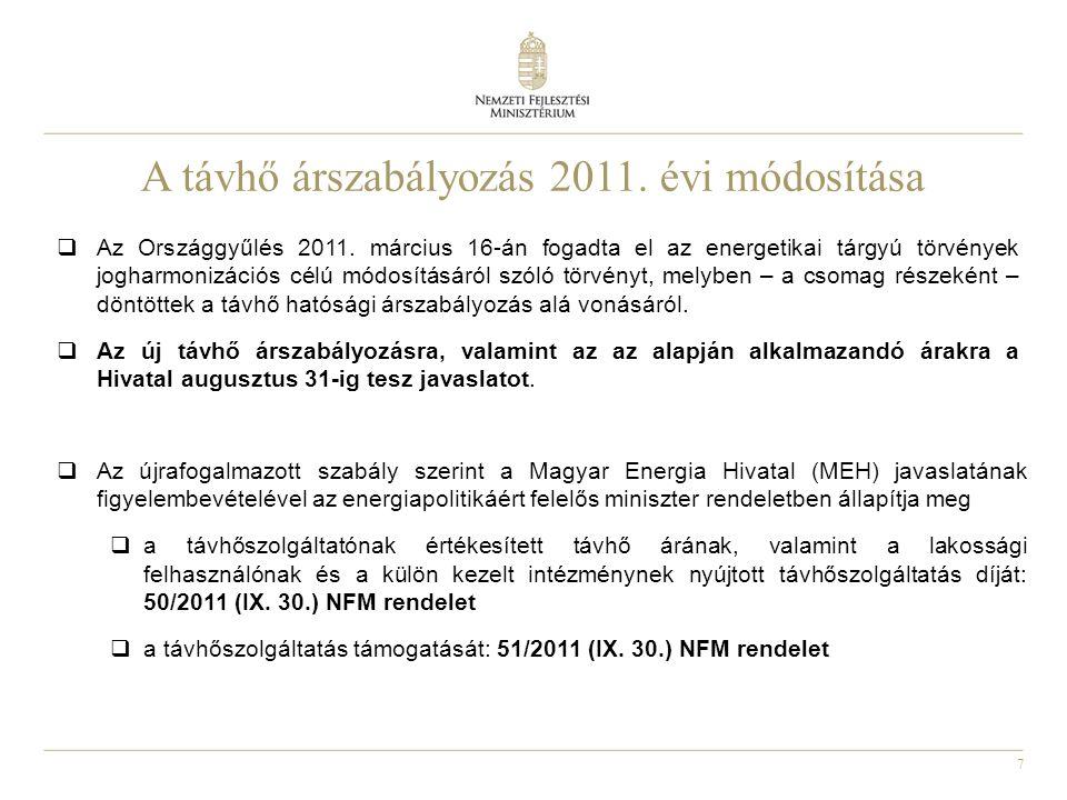 7 A távhő árszabályozás 2011. évi módosítása  Az Országgyűlés 2011. március 16-án fogadta el az energetikai tárgyú törvények jogharmonizációs célú mó