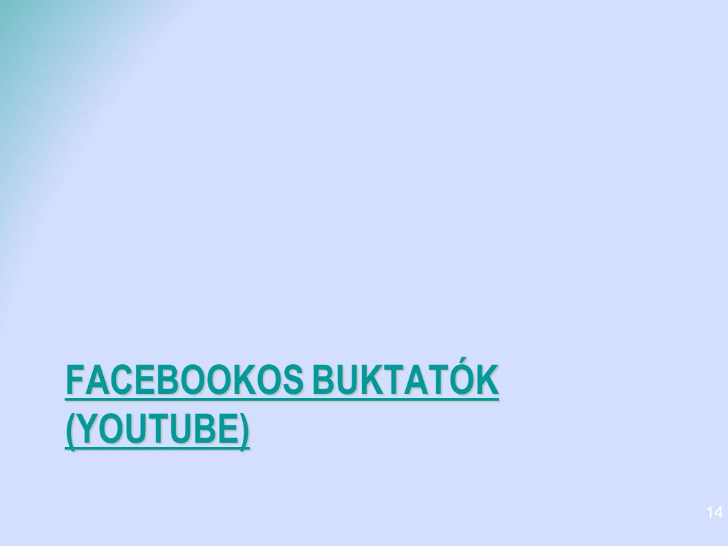FACEBOOKOS BUKTATÓK (YOUTUBE) FACEBOOKOS BUKTATÓK (YOUTUBE) 14