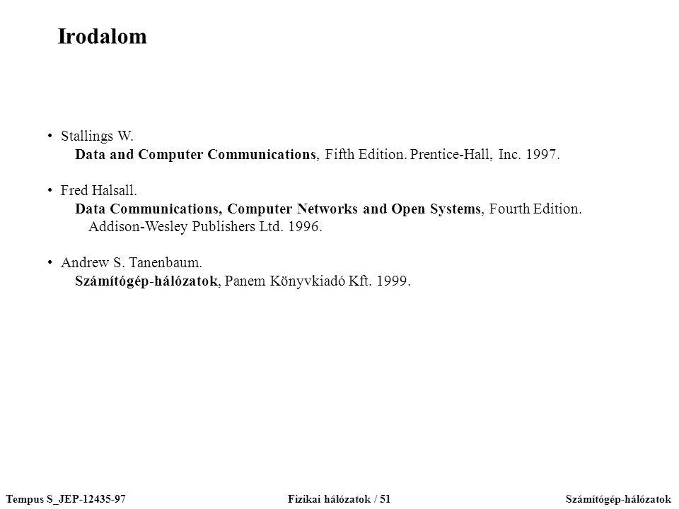 Tempus S_JEP-12435-97Fizikai hálózatok / 51Számítógép-hálózatok Stallings W. Data and Computer Communications, Fifth Edition. Prentice-Hall, Inc. 1997