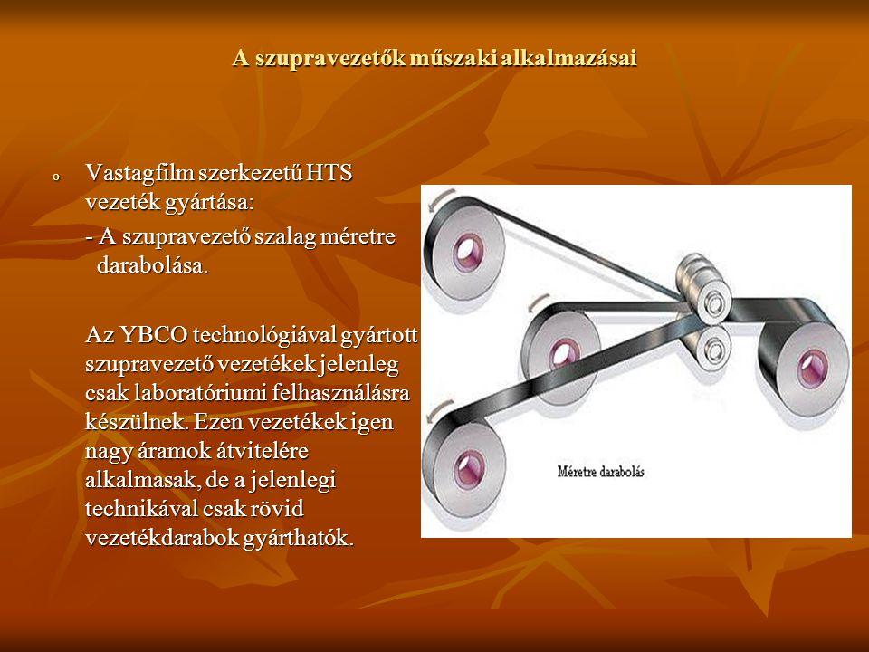 A szupravezetők műszaki alkalmazásai o Vastagfilm szerkezetű HTS vezeték gyártása: - A szupravezető szalag méretre darabolása. Az YBCO technológiával