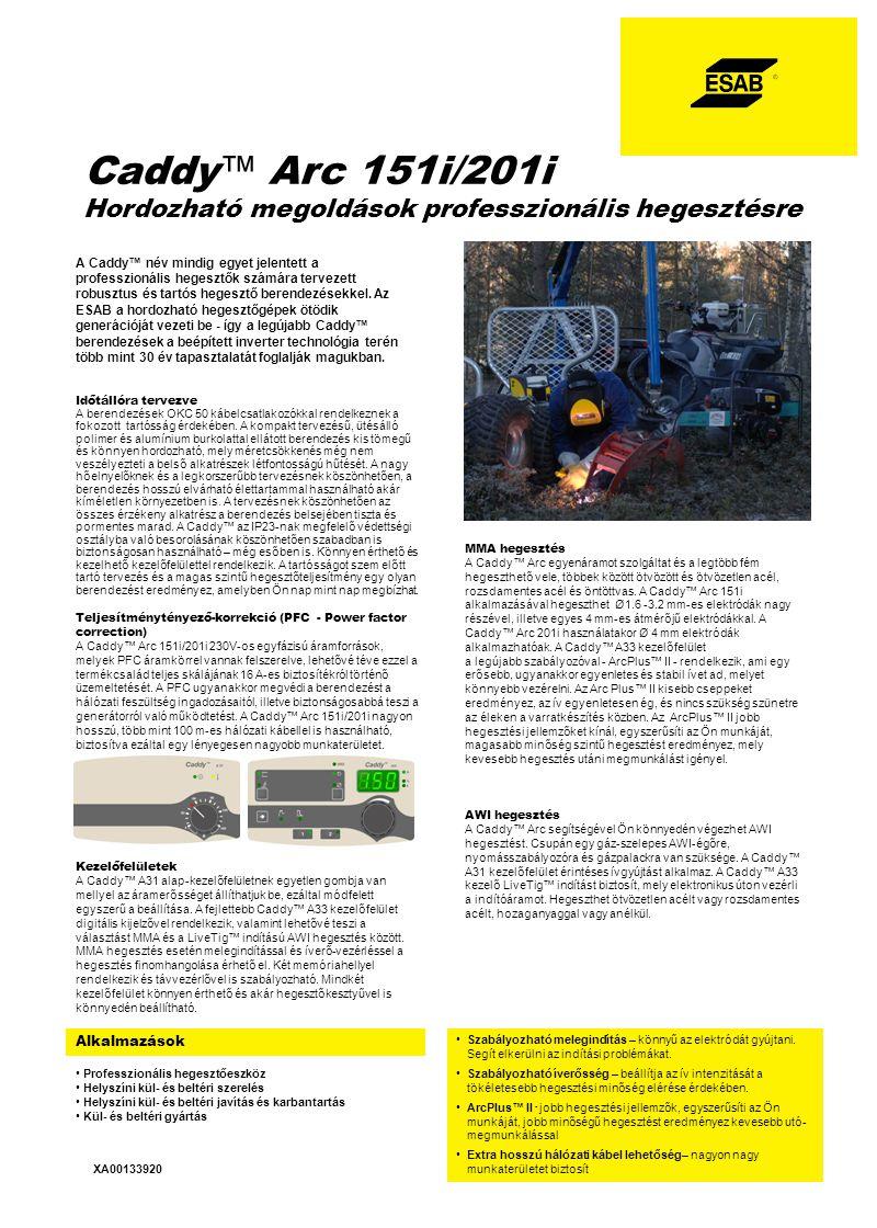 Caddy™ Arc 151iCaddy™ Arc 201i Hálózati feszültség V/ph Hz230/1 50/60 230/1 50/60 Biztosíték (lomha), A 16 16 Generátor teljesítmény min.