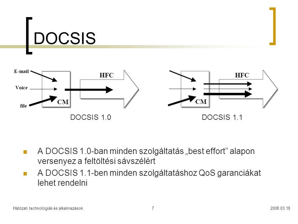 """Hálózati technológiák és alkalmazások2008.03.187 DOCSIS A DOCSIS 1.0-ban minden szolgáltatás """"best effort alapon versenyez a feltöltési sávszélért A DOCSIS 1.1-ben minden szolgáltatáshoz QoS garanciákat lehet rendelni DOCSIS 1.0DOCSIS 1.1"""