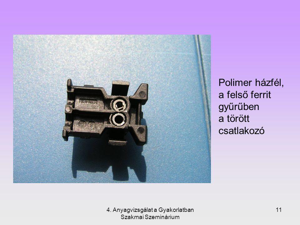 4. Anyagvizsgálat a Gyakorlatban Szakmai Szeminárium 11 Polimer házfél, a felső ferrit gyűrűben a törött csatlakozó