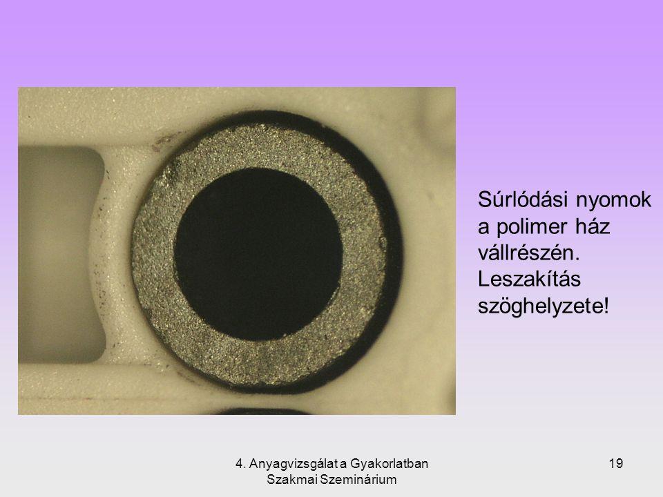 4. Anyagvizsgálat a Gyakorlatban Szakmai Szeminárium 19 Súrlódási nyomok a polimer ház vállrészén. Leszakítás szöghelyzete!