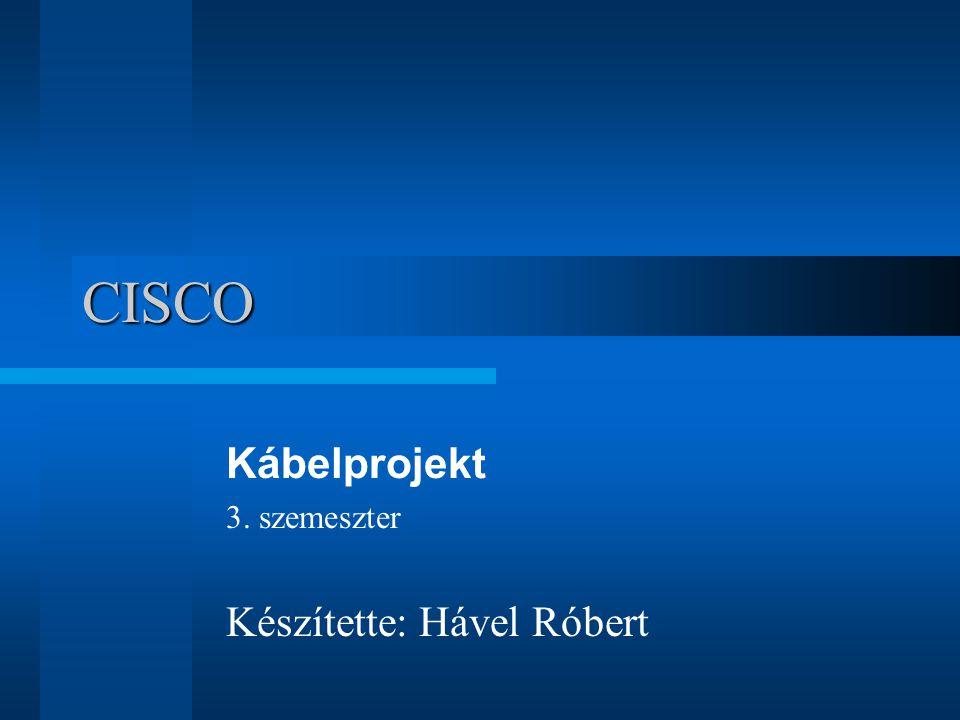 CISCO Kábelprojekt 3. szemeszter Készítette: Hável Róbert