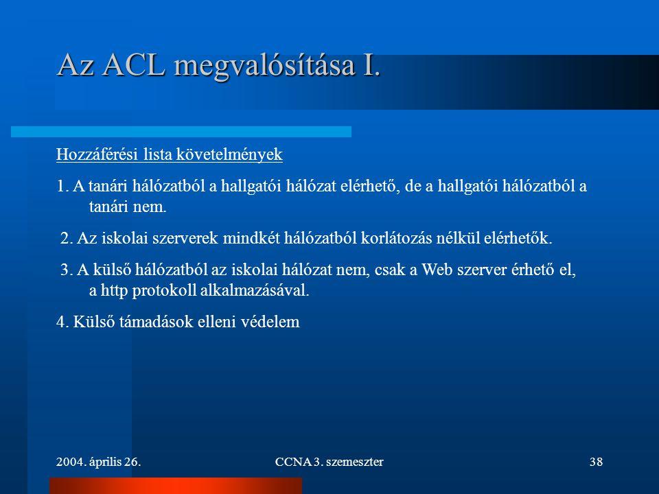 2004. április 26.CCNA 3. szemeszter38 Az ACL megvalósítása I. Hozzáférési lista követelmények 1. A tanári hálózatból a hallgatói hálózat elérhető, de