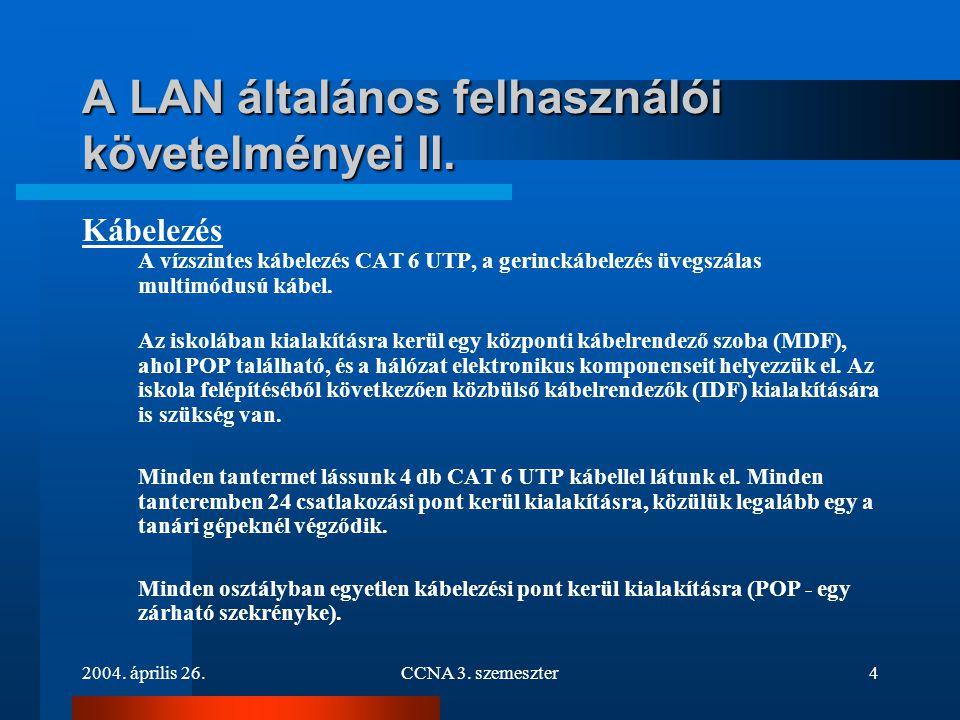 2004. április 26.CCNA 3. szemeszter4 A LAN általános felhasználói követelményei II. Kábelezés A vízszintes kábelezés CAT 6 UTP, a gerinckábelezés üveg