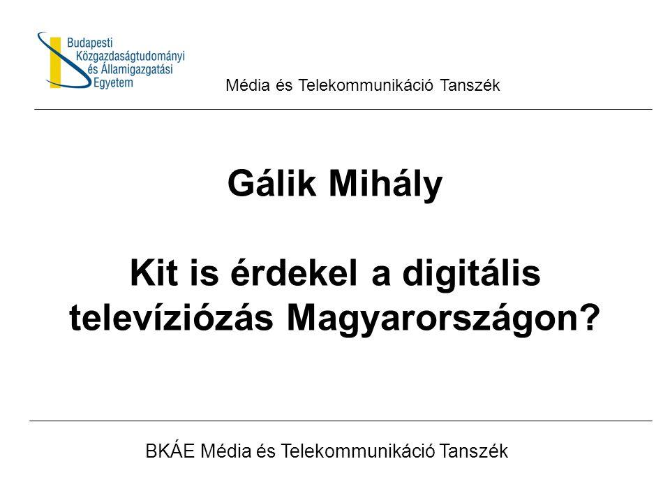 Gálik Mihály Kit is érdekel a digitális televíziózás Magyarországon.