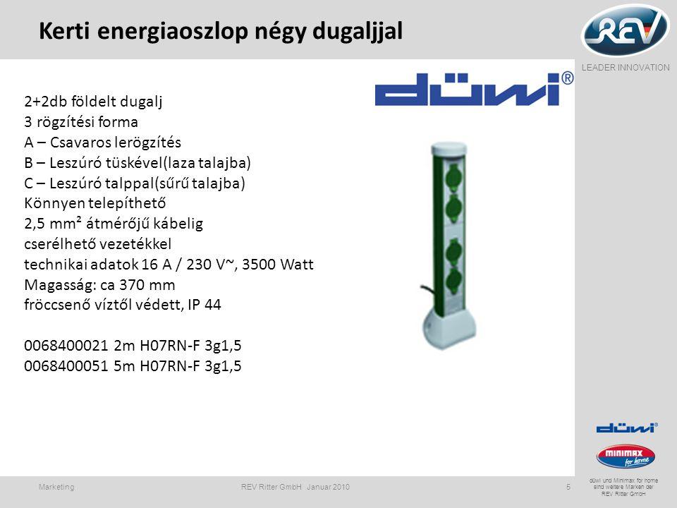 LEADER INNOVATION düwi und Minimax for home sind weitere Marken der REV Ritter GmbH Kerti energiaoszlop négy dugaljjal Marketing REV Ritter GmbH Januar 20105 2+2db földelt dugalj 3 rögzítési forma A – Csavaros lerögzítés B – Leszúró tüskével(laza talajba) C – Leszúró talppal(sűrű talajba) Könnyen telepíthető 2,5 mm² átmérőjű kábelig cserélhető vezetékkel technikai adatok 16 A / 230 V~, 3500 Watt Magasság: ca 370 mm fröccsenő víztől védett, IP 44 0068400021 2m H07RN-F 3g1,5 0068400051 5m H07RN-F 3g1,5