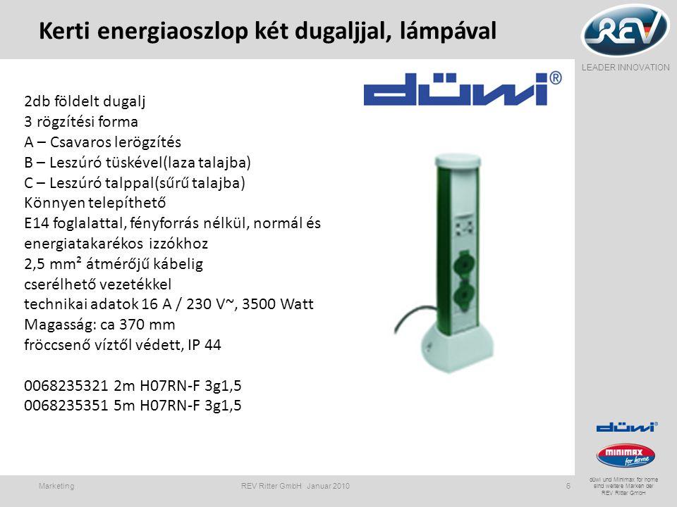 LEADER INNOVATION düwi und Minimax for home sind weitere Marken der REV Ritter GmbH Kerti energiaoszlop két dugaljjal, lámpával Marketing REV Ritter GmbH Januar 20106 2db földelt dugalj 3 rögzítési forma A – Csavaros lerögzítés B – Leszúró tüskével(laza talajba) C – Leszúró talppal(sűrű talajba) Könnyen telepíthető E14 foglalattal, fényforrás nélkül, normál és energiatakarékos izzókhoz 2,5 mm² átmérőjű kábelig cserélhető vezetékkel technikai adatok 16 A / 230 V~, 3500 Watt Magasság: ca 370 mm fröccsenő víztől védett, IP 44 0068235321 2m H07RN-F 3g1,5 0068235351 5m H07RN-F 3g1,5
