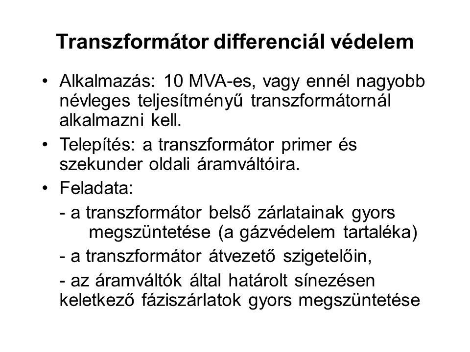 Transzformátor differenciál védelem Alkalmazás: 10 MVA-es, vagy ennél nagyobb névleges teljesítményű transzformátornál alkalmazni kell.