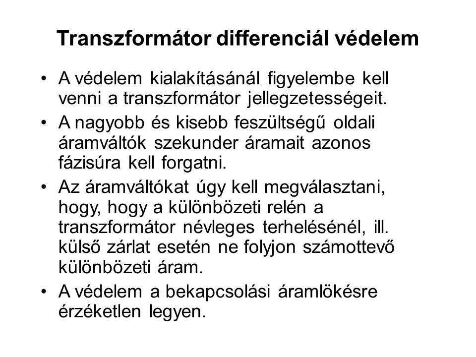 A védelem kialakításánál figyelembe kell venni a transzformátor jellegzetességeit.