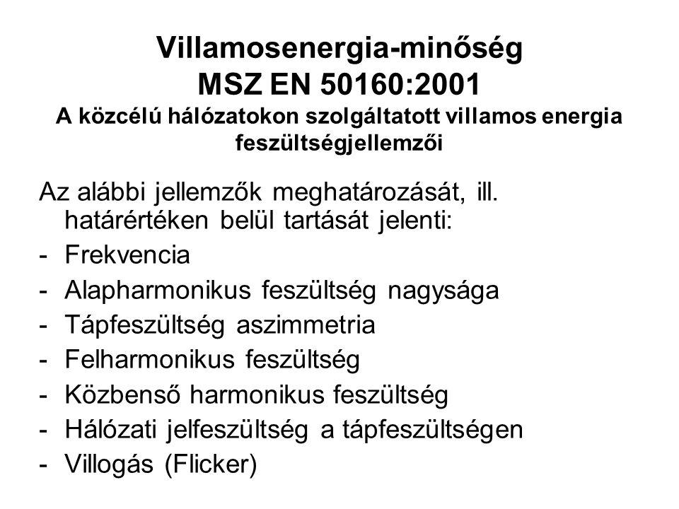 Villamosenergia-minőség MSZ EN 50160:2001 A közcélú hálózatokon szolgáltatott villamos energia feszültségjellemzői Az alábbi jellemzők meghatározását, ill.