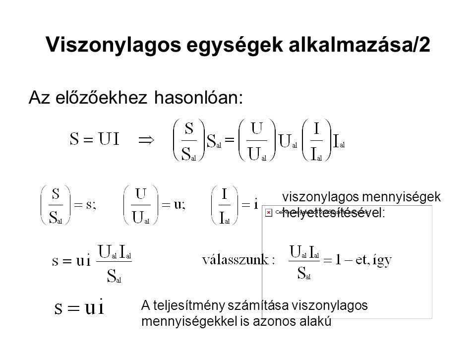 Viszonylagos egységek alkalmazása/2 Az előzőekhez hasonlóan: viszonylagos mennyiségek helyettesítésével: A teljesítmény számítása viszonylagos mennyiségekkel is azonos alakú