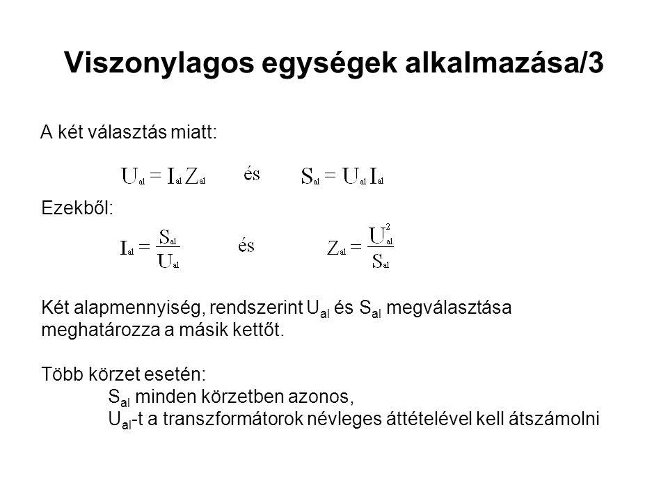 Viszonylagos egységek alkalmazása/3 A két választás miatt: Ezekből: Két alapmennyiség, rendszerint U al és S al megválasztása meghatározza a másik kettőt.