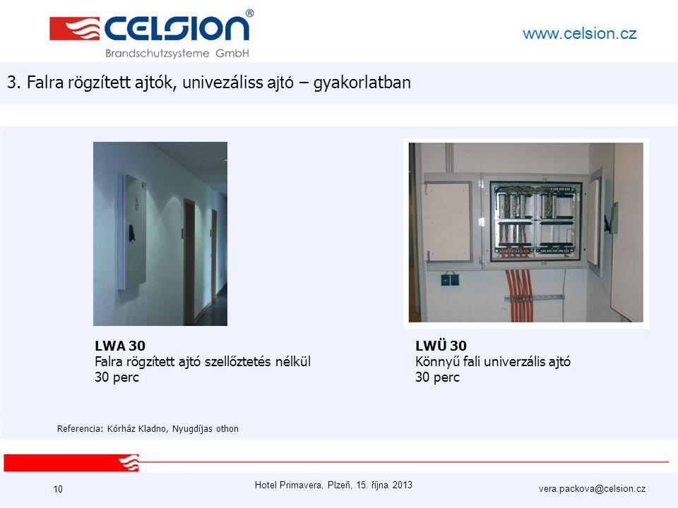 Hotel Primavera, Plzeň, 15. října 2013 vera.packova@celsion.cz www.celsion.cz 10 LWA 30 Falra rögzített ajtó szellőztetés nélkül 30 perc Referencia: K