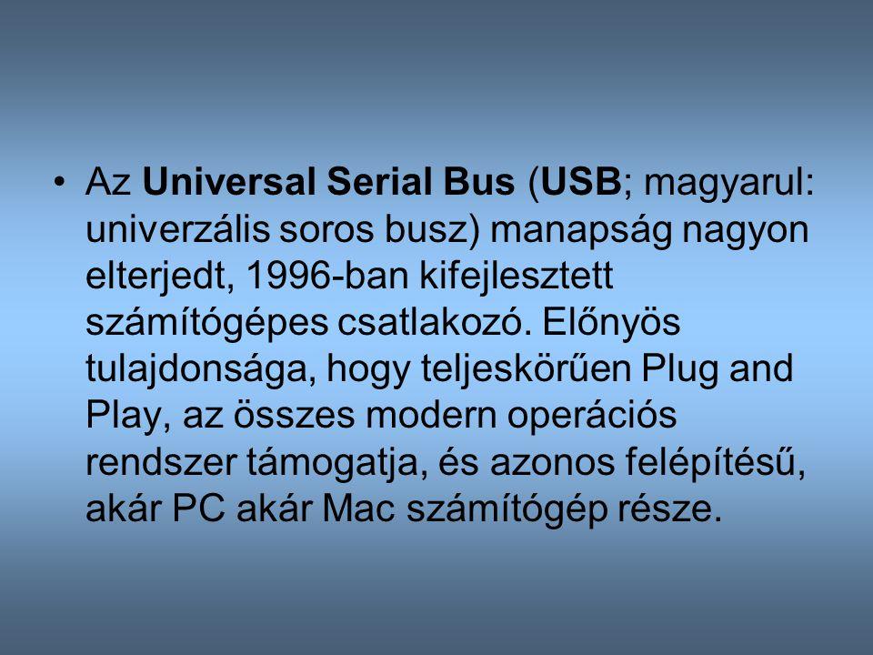 Az Universal Serial Bus (USB; magyarul: univerzális soros busz) manapság nagyon elterjedt, 1996-ban kifejlesztett számítógépes csatlakozó. Előnyös tul