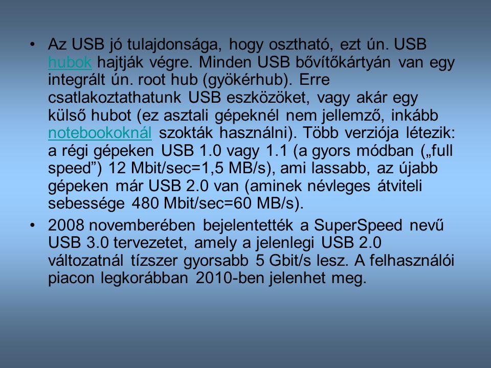 Az USB jó tulajdonsága, hogy osztható, ezt ún. USB hubok hajtják végre. Minden USB bővítőkártyán van egy integrált ún. root hub (gyökérhub). Erre csat