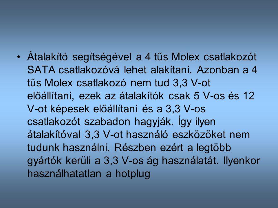 Átalakító segítségével a 4 tűs Molex csatlakozót SATA csatlakozóvá lehet alakítani. Azonban a 4 tűs Molex csatlakozó nem tud 3,3 V-ot előállítani, eze