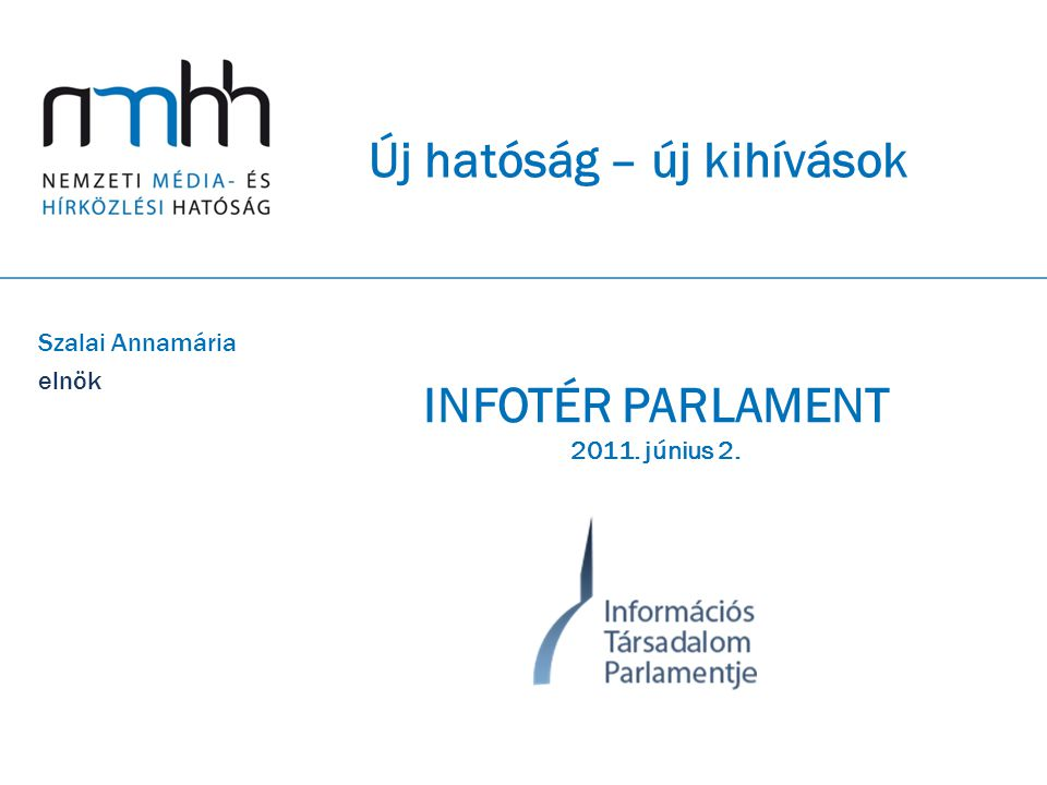 Új hatóság – új kihívások Szalai Annamária elnök INFOTÉR PARLAMENT 2011. június 2.