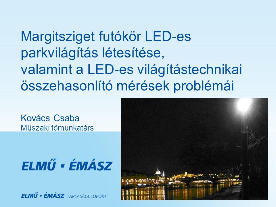 Margitsziget futókör LED-es parkvilágítás létesítése, valamint a LED-es világítástechnikai összehasonlító mérések problémái Kovács Csaba Műszaki főmun