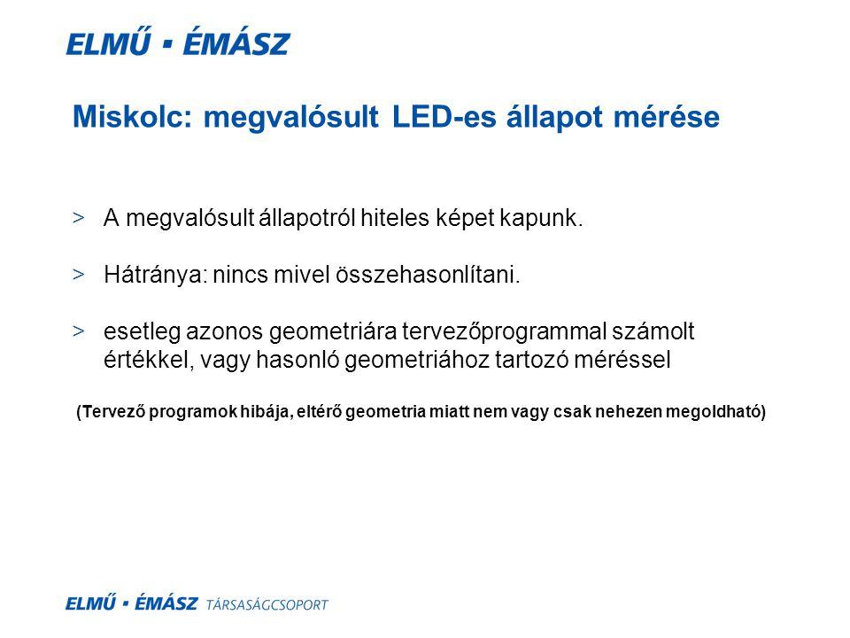 Miskolc: megvalósult LED-es állapot mérése >A megvalósult állapotról hiteles képet kapunk. >Hátránya: nincs mivel összehasonlítani. >esetleg azonos ge