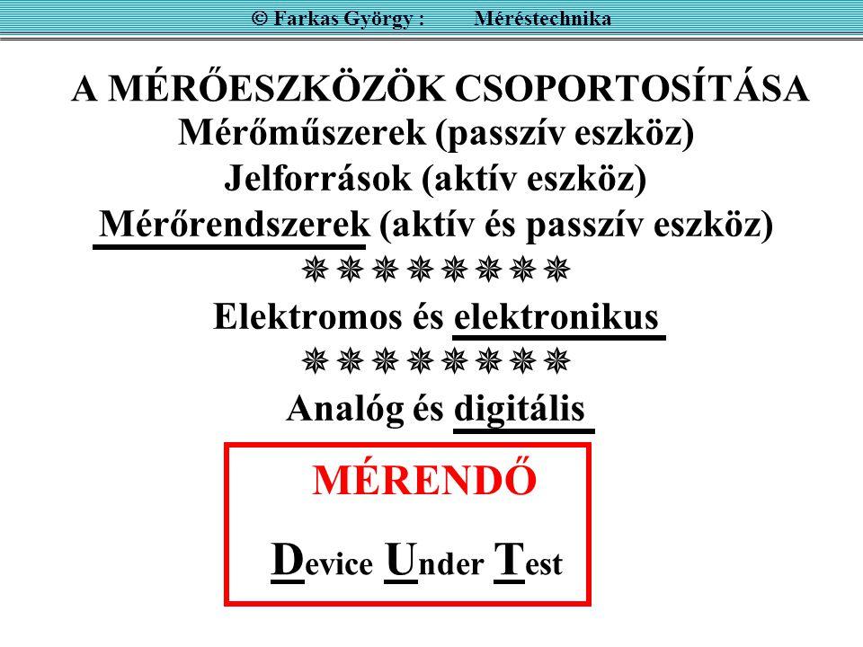 Mérőműszerek (passzív eszköz) Jelforrások (aktív eszköz) Mérőrendszerek (aktív és passzív eszköz)  Elektromos és elektronikus  Analóg