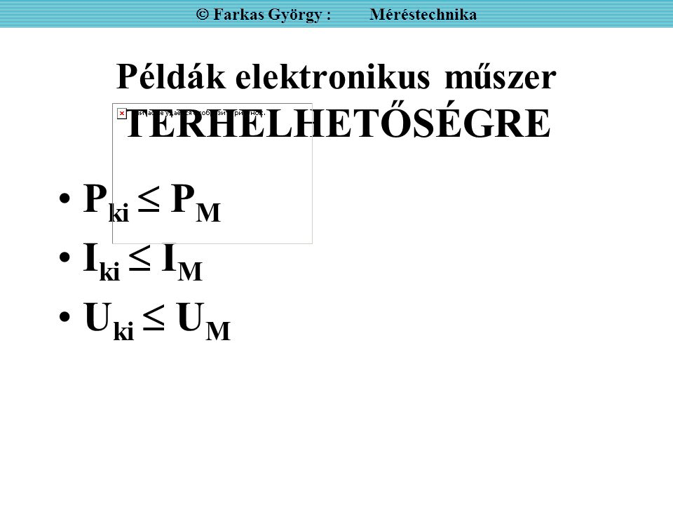 Példák elektronikus műszer TERHELHETŐSÉGRE P ki  P M I ki  I M U ki  U M  Farkas György : Méréstechnika
