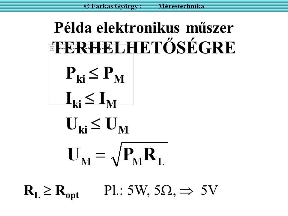 Példa elektronikus műszer TERHELHETŐSÉGRE P ki  P M I ki  I M U ki  U M  Farkas György : Méréstechnika R L  R opt Pl.: 5W, 5 ,  5V