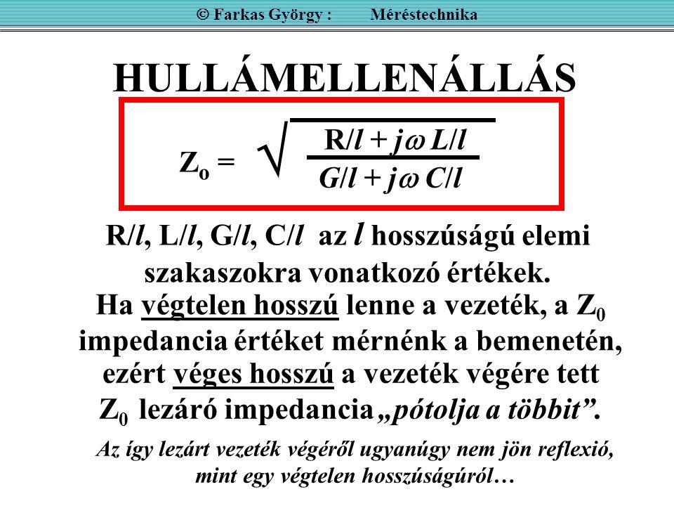 HULLÁMELLENÁLLÁS  R/l + j  L/l G/l + j  C/l Z o = Ha végtelen hosszú lenne a vezeték, a Z 0 impedancia értéket mérnénk a bemenetén, ezért véges hos