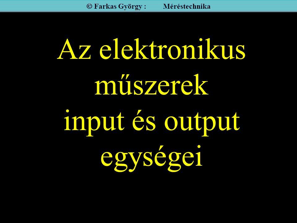 Az elektronikus műszerek input és output egységei  Farkas György : Méréstechnika