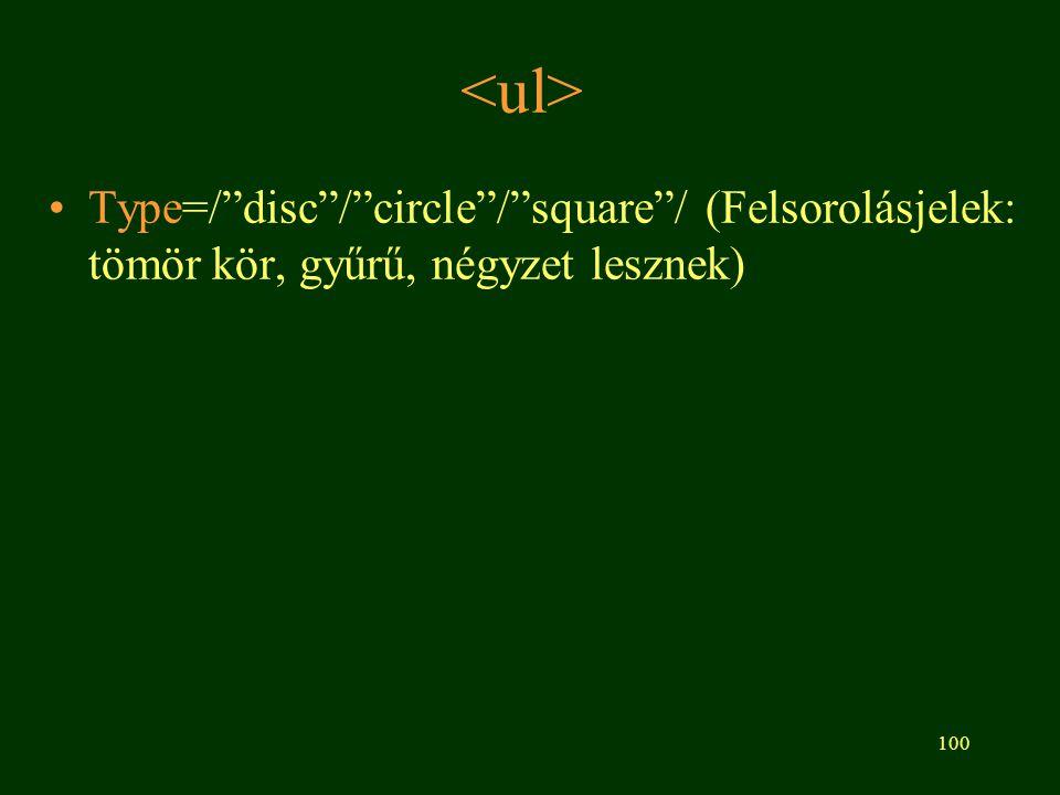 """100 Type=/""""disc""""/""""circle""""/""""square""""/ (Felsorolásjelek: tömör kör, gyűrű, négyzet lesznek)"""