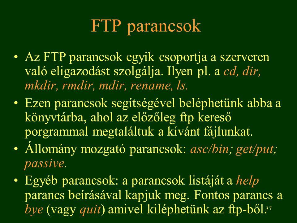 37 FTP parancsok Az FTP parancsok egyik csoportja a szerveren való eligazodást szolgálja. Ilyen pl. a cd, dir, mkdir, rmdir, mdir, rename, ls. Ezen pa