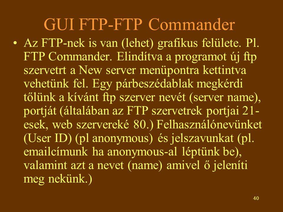 40 GUI FTP-FTP Commander Az FTP-nek is van (lehet) grafikus felülete. Pl. FTP Commander. Elindítva a programot új ftp szervetrt a New server menüpontr