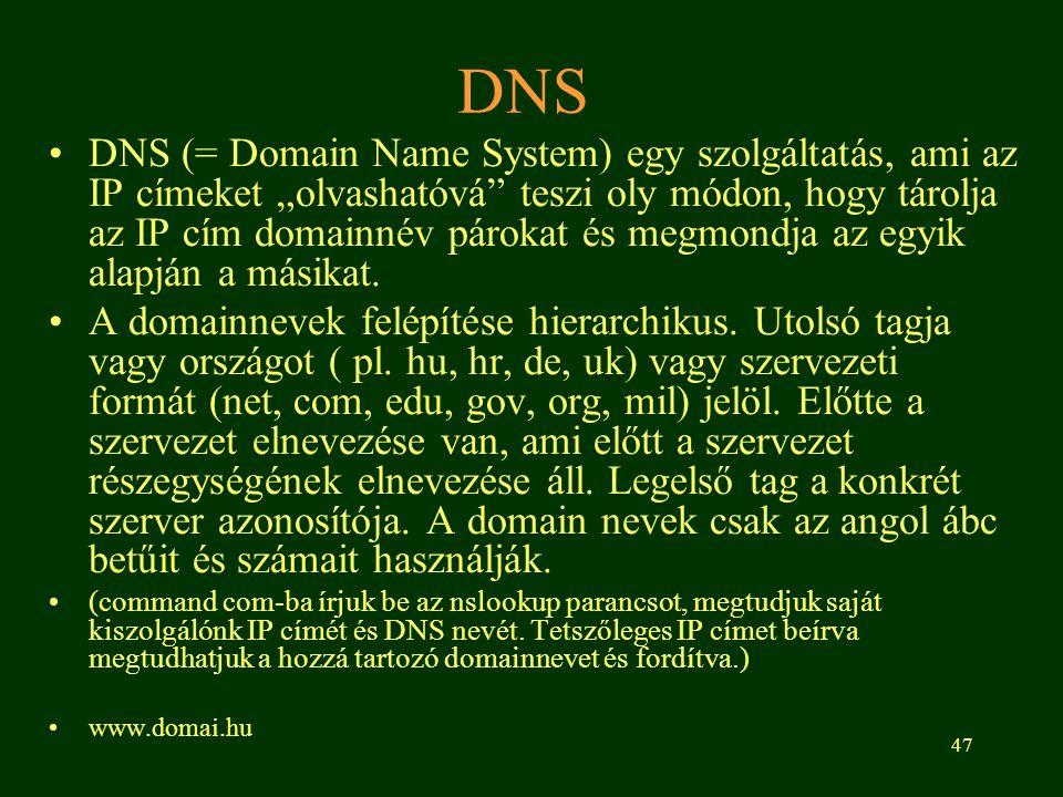 """47 DNS DNS (= Domain Name System) egy szolgáltatás, ami az IP címeket """"olvashatóvá"""" teszi oly módon, hogy tárolja az IP cím domainnév párokat és megmo"""