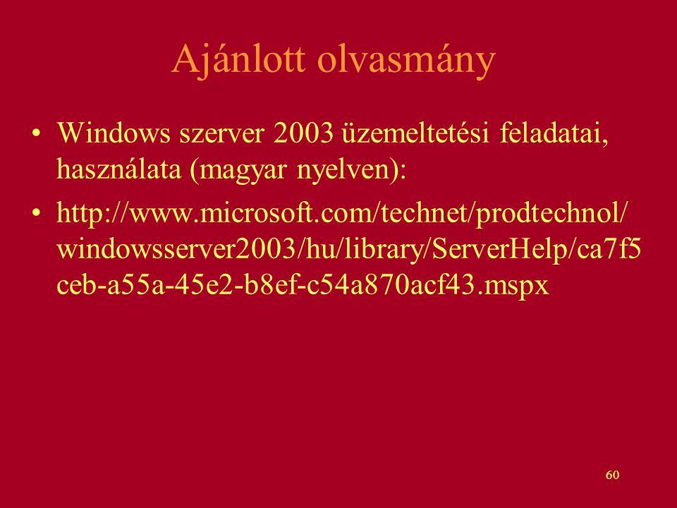60 Ajánlott olvasmány Windows szerver 2003 üzemeltetési feladatai, használata (magyar nyelven): http://www.microsoft.com/technet/prodtechnol/ windowss