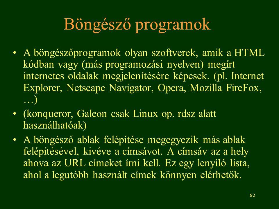 62 Böngésző programok A böngészőprogramok olyan szoftverek, amik a HTML kódban vagy (más programozási nyelven) megírt internetes oldalak megjelenítésé
