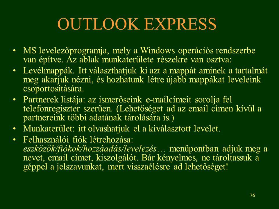 76 OUTLOOK EXPRESS MS levelezőprogramja, mely a Windows operációs rendszerbe van építve. Az ablak munkaterülete részekre van osztva: Levélmappák. Itt