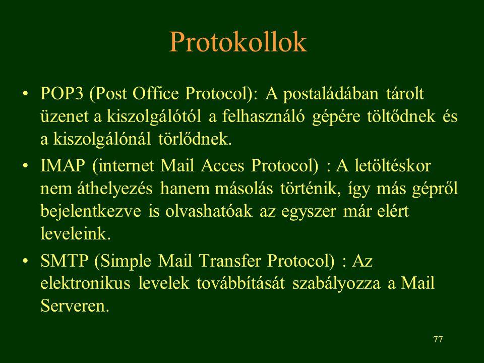 77 Protokollok POP3 (Post Office Protocol): A postaládában tárolt üzenet a kiszolgálótól a felhasználó gépére töltődnek és a kiszolgálónál törlődnek.
