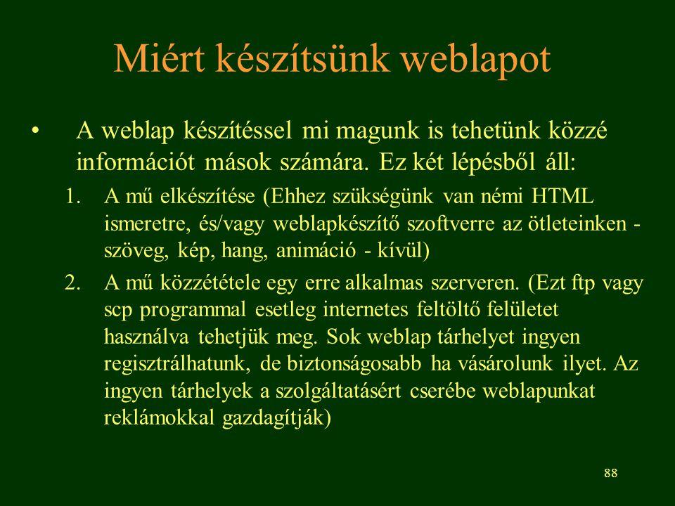 88 Miért készítsünk weblapot A weblap készítéssel mi magunk is tehetünk közzé információt mások számára. Ez két lépésből áll: 1.A mű elkészítése (Ehhe