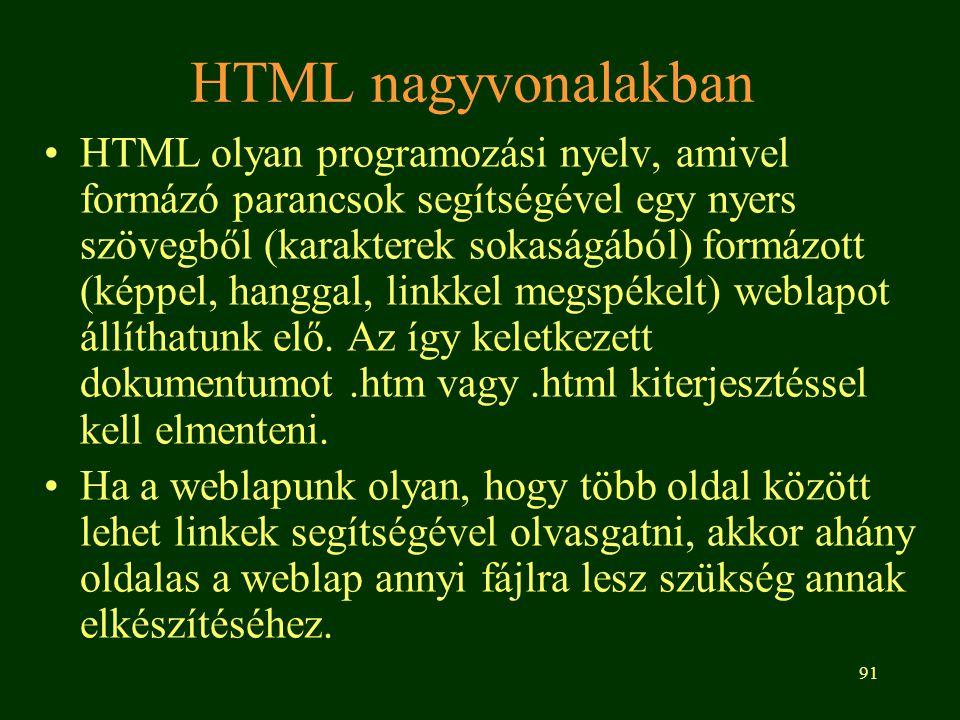 91 HTML nagyvonalakban HTML olyan programozási nyelv, amivel formázó parancsok segítségével egy nyers szövegből (karakterek sokaságából) formázott (ké