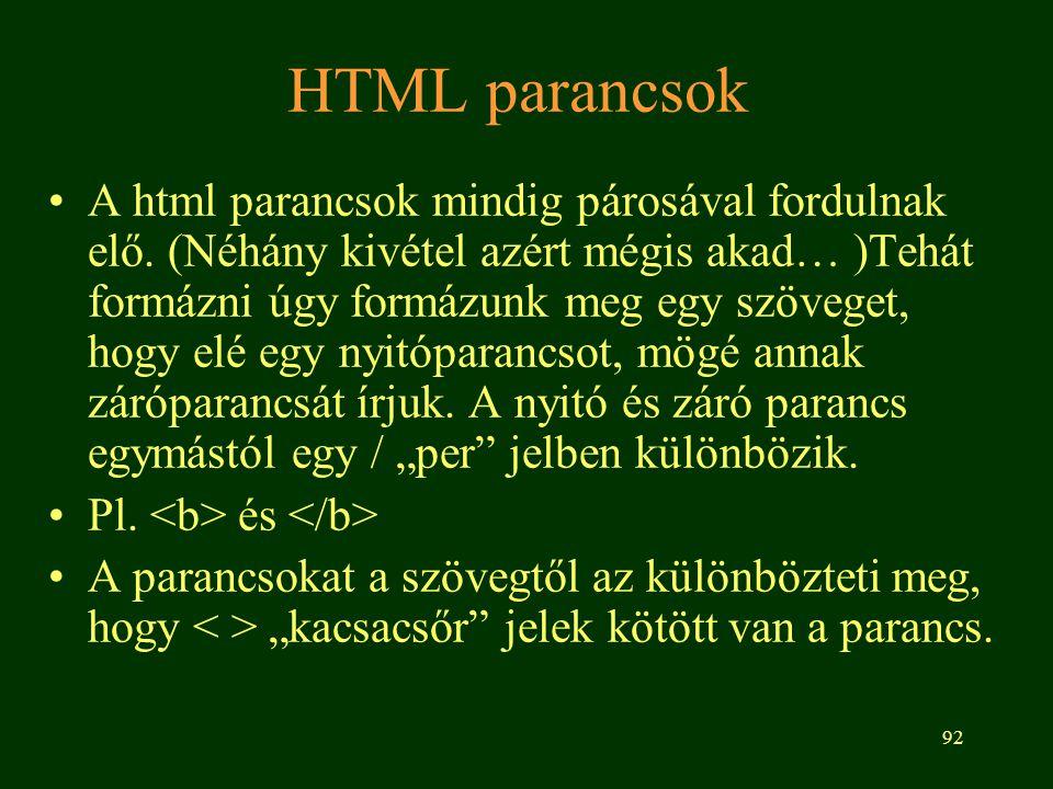 92 HTML parancsok A html parancsok mindig párosával fordulnak elő. (Néhány kivétel azért mégis akad… )Tehát formázni úgy formázunk meg egy szöveget, h