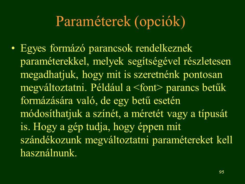 95 Paraméterek (opciók) Egyes formázó parancsok rendelkeznek paraméterekkel, melyek segítségével részletesen megadhatjuk, hogy mit is szeretnénk ponto
