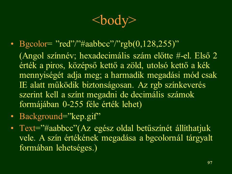 """97 Bgcolor= """"red""""/""""#aabbcc""""/""""rgb(0,128,255)"""" (Angol színnév; hexadecimális szám előtte #-el. Első 2 érték a piros, középső kettő a zöld, utolsó kettő"""