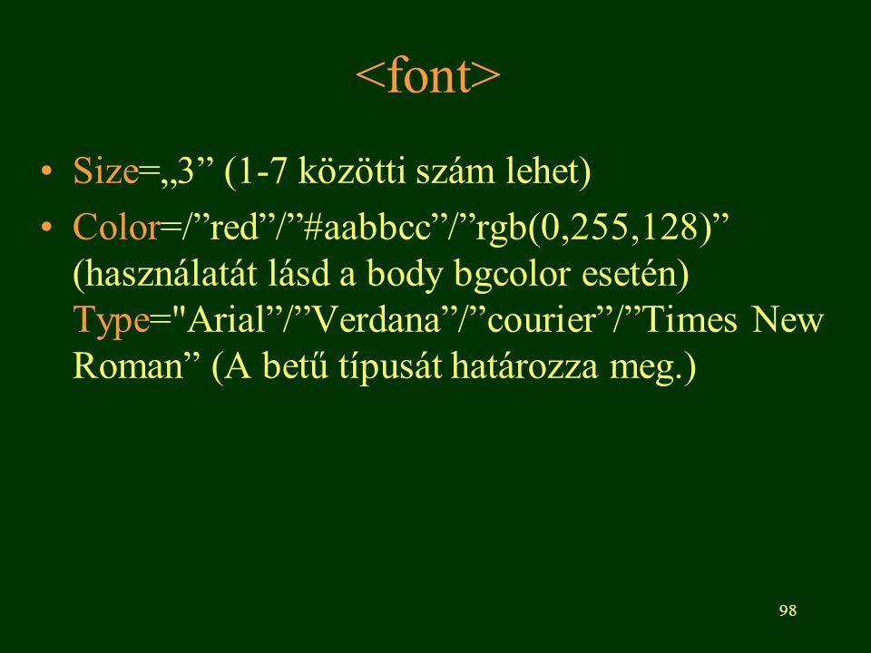 """98 Size=""""3"""" (1-7 közötti szám lehet) Color=/""""red""""/""""#aabbcc""""/""""rgb(0,255,128)"""" (használatát lásd a body bgcolor esetén) Type="""