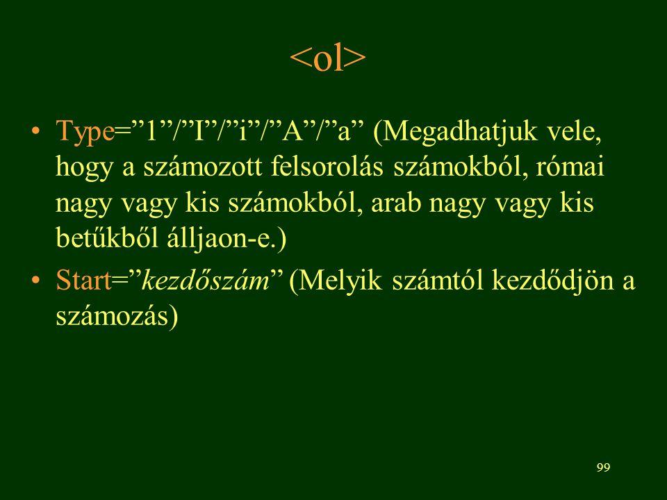 """99 Type=""""1""""/""""I""""/""""i""""/""""A""""/""""a"""" (Megadhatjuk vele, hogy a számozott felsorolás számokból, római nagy vagy kis számokból, arab nagy vagy kis betűkből állja"""