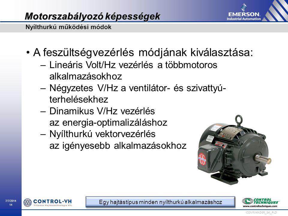 7/7/2014 14 COMMANDER_SK_PLD Motorszabályozó képességek A feszültségvezérlés módjának kiválasztása: –Lineáris Volt/Hz vezérlés a többmotoros alkalmazá