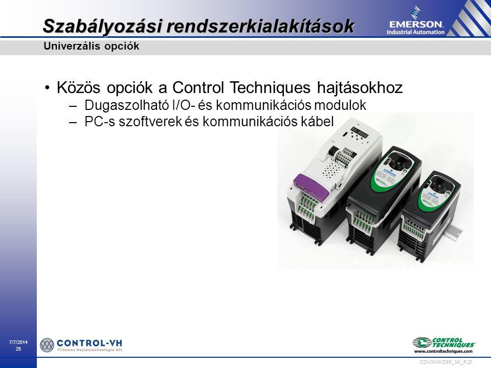 7/7/2014 25 COMMANDER_SK_PLD Szabályozási rendszerkialakítások Közös opciók a Control Techniques hajtásokhoz –Dugaszolható I/O- és kommunikációs modul