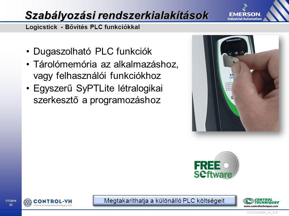 7/7/2014 33 COMMANDER_SK_PLD Szabályozási rendszerkialakítások Dugaszolható PLC funkciók Tárolómemória az alkalmazáshoz, vagy felhasználói funkciókhoz